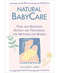 Natural BabyCare: Pure and Soothing Recipes and Techniques for Mothers and Babies