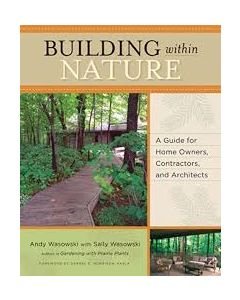 Building Within Nature: A Guide for Home Owners, Contractors, and Architects