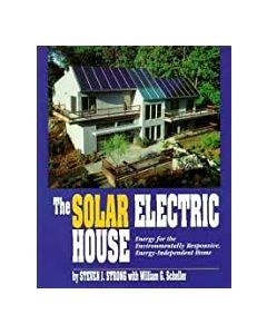 The Solar Electric House, by Steven J. Strong w/William G. Scheller