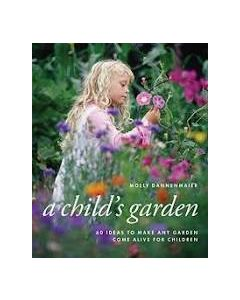 A Child's Garden, 60 Ideas to Make any Garden Come Alive for Children