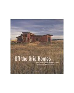 Off the Grid Homes: Case Studies for Sustainable Living, by Lori Ryker