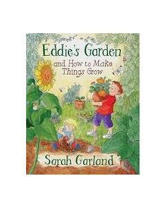 Eddie's Garden: and How to Make Things Grow, by Sarah Garland