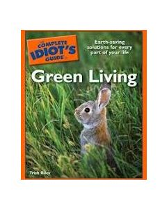 The Complete Idiot's Guide to Green Living, by Trish Riley