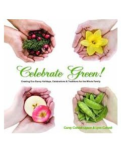 Celebrate Green!: Creating Eco-Savvy Holidays, Celebrations & Traditions for the Whole Family