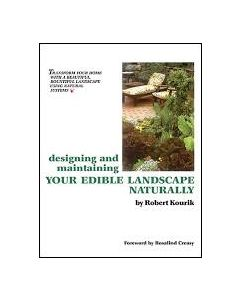 Designing and Maintaining Your Edible Landscape Naturally, by Robert Kourik