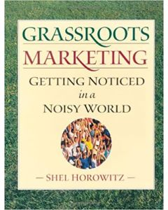 Grassroots Marketing: Getting Noticed in a Noisy World, by Shel Horowitz