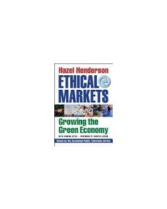 Ethical Markets: Growing the Green Economy, by Hazel Henderson