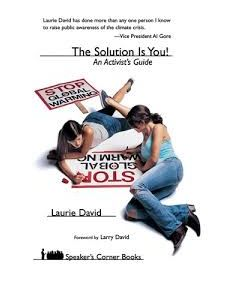 Stop Global Warming: The Solution is You! An Activist's Guide, by Laurie David