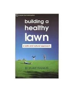 Building a Healthy Lawn: A Safe and Natural Approach, by Stuart Franklin