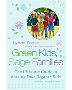 Green Kids, Sage Families: The Ultimate Guide to Raising Your Organic Kids