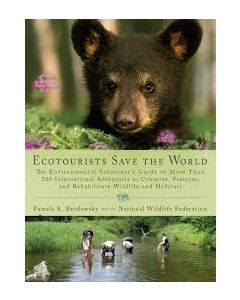 Ecotourists Save the World: The Environmental Volunteer's Guide