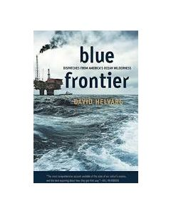 Blue Frontier: Dispatches from America's Ocean Wilderness, by David Helvarg