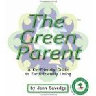 The Green Parent: A Kid-Friendly Guide to Environmentally-Friendly Living